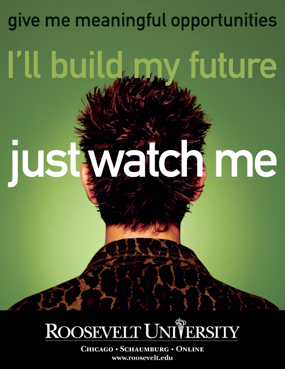 Give me meaningful opportunities. I'll build my future. Just watch me. Roosevelt University