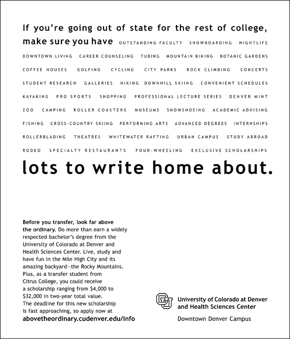 If you're going out of state for the rest of college, make sure you have lots to write home about. University of Colorado at Denver